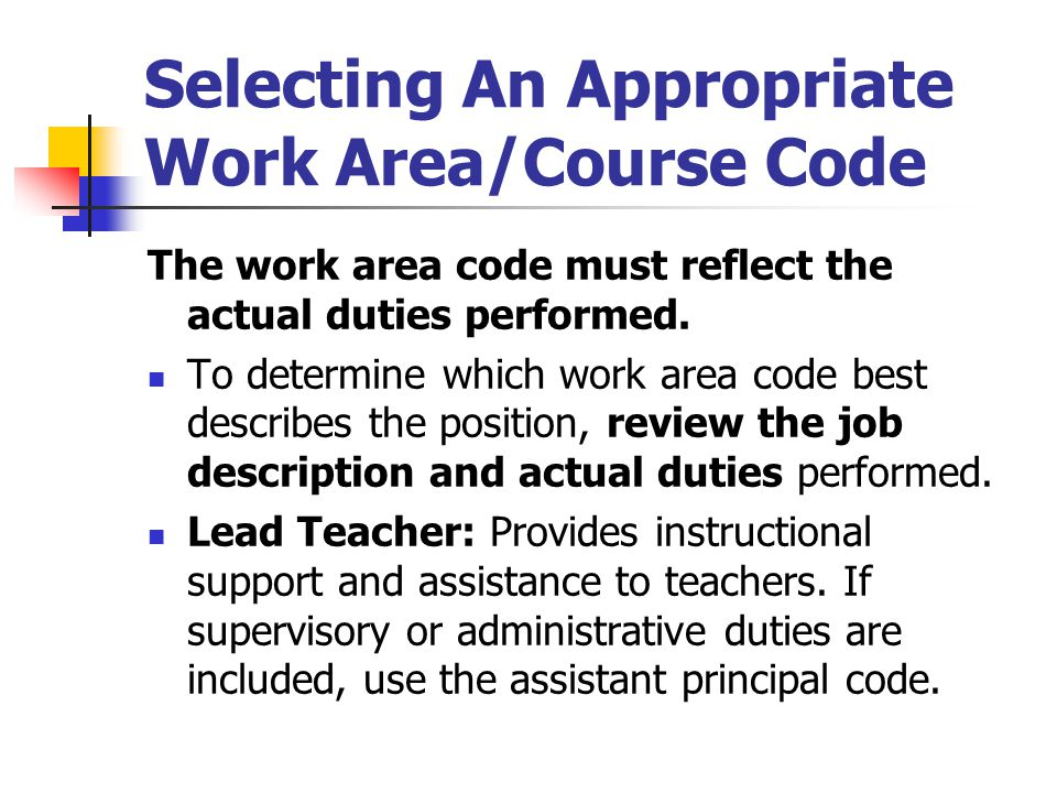Selecting An Appropriate Work Area/Course Code The work area code must reflect the actual duties performed. To determine which work area code best des
