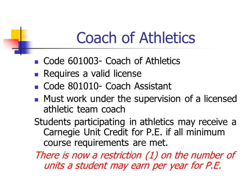Coach of Athletics Code 601003- Coach of Athletics Requires a valid license Code 801010- Coach Assistant Must work under the supervision of a licensed