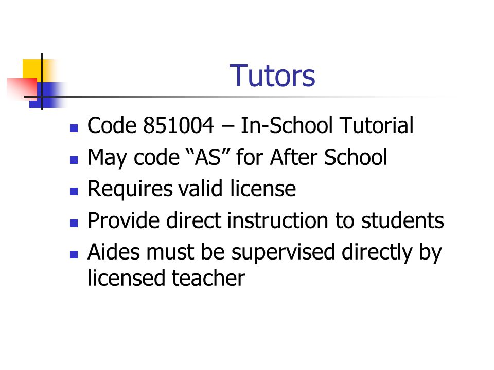 """Tutors Code 851004 – In-School Tutorial May code """"AS"""" for After School Requires valid license Provide direct instruction to students Aides must be sup"""