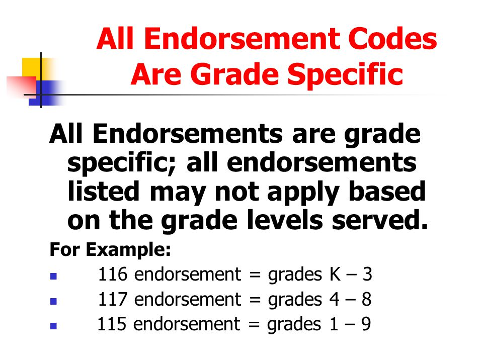 All Endorsement Codes Are Grade Specific All Endorsements are grade specific; all endorsements listed may not apply based on the grade levels served.