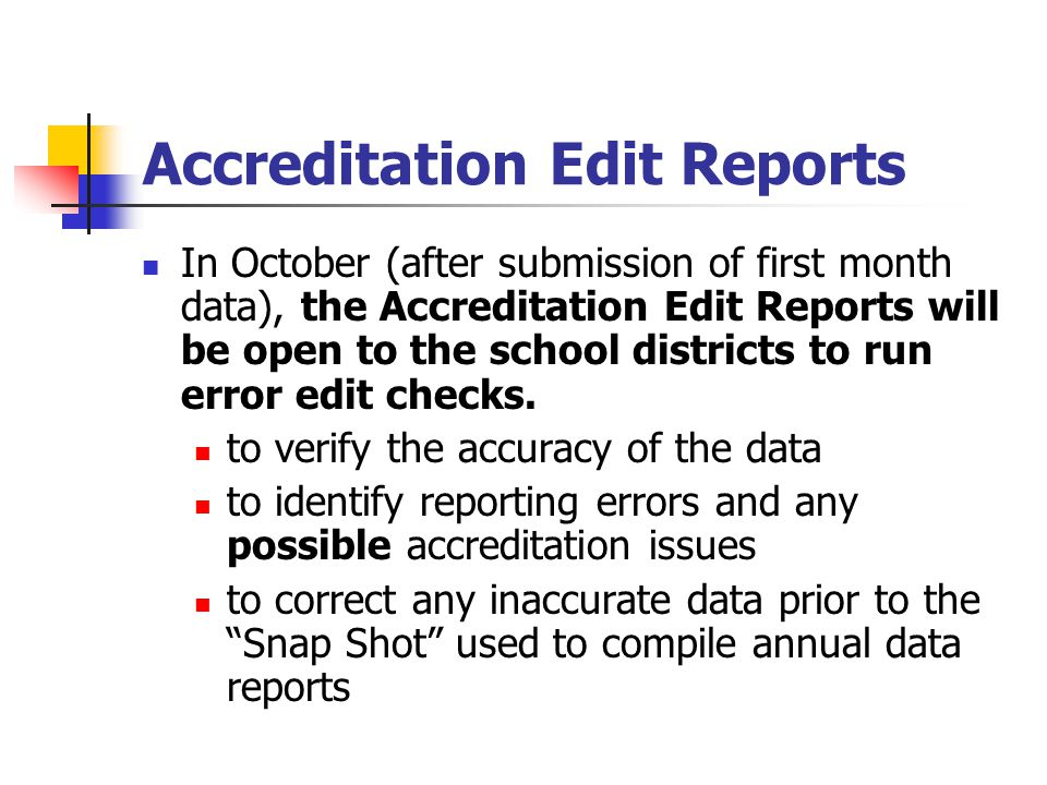 Accreditation Edit Reports In October (after submission of first month data), the Accreditation Edit Reports will be open to the school districts to r