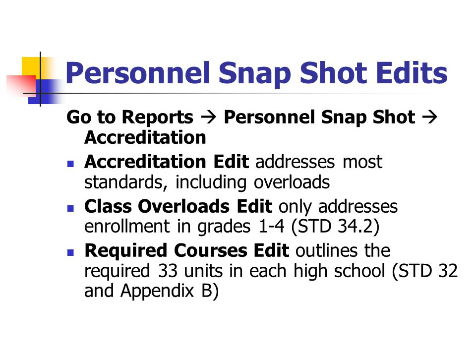 Personnel Snap Shot Edits Go to Reports  Personnel Snap Shot  Accreditation Accreditation Edit addresses most standards, including overloads Class O