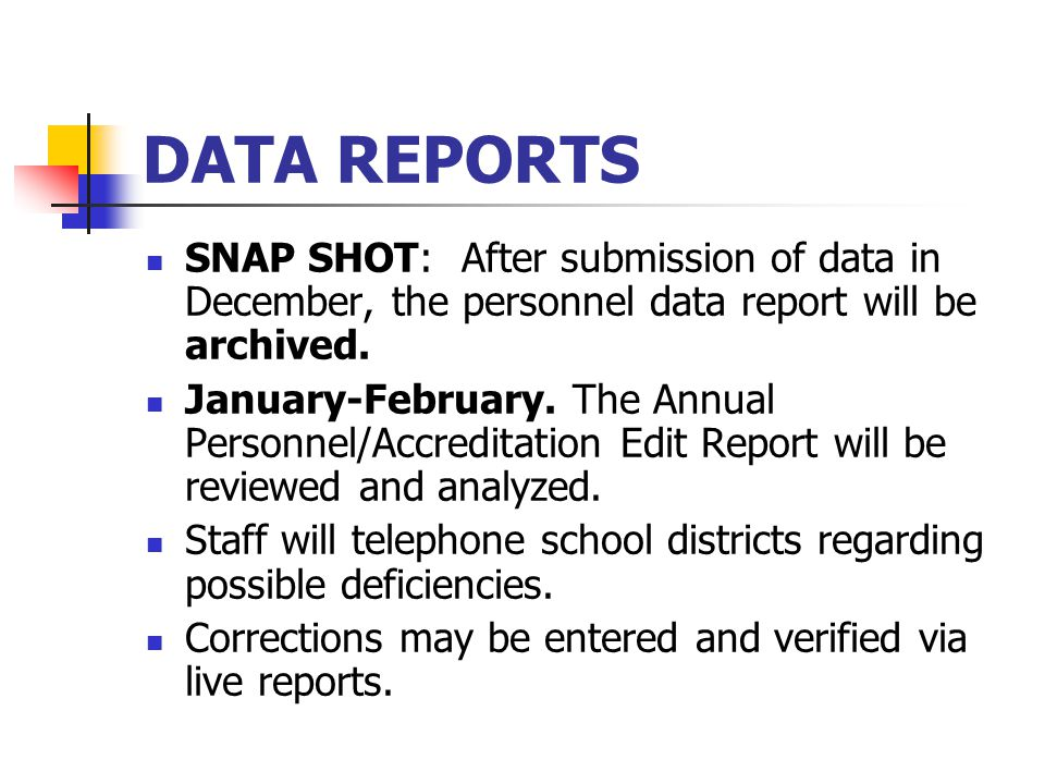 DATA REPORTS SNAP SHOT: After submission of data in December, the personnel data report will be archived. January-February. The Annual Personnel/Accre