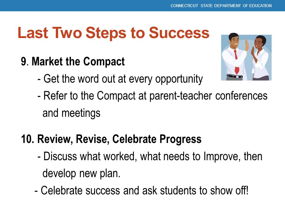 Last Two Steps to Success 9. Market the Compact - Get the word out at every opportunity - Refer to the Compact at parent-teacher conferences and meeti