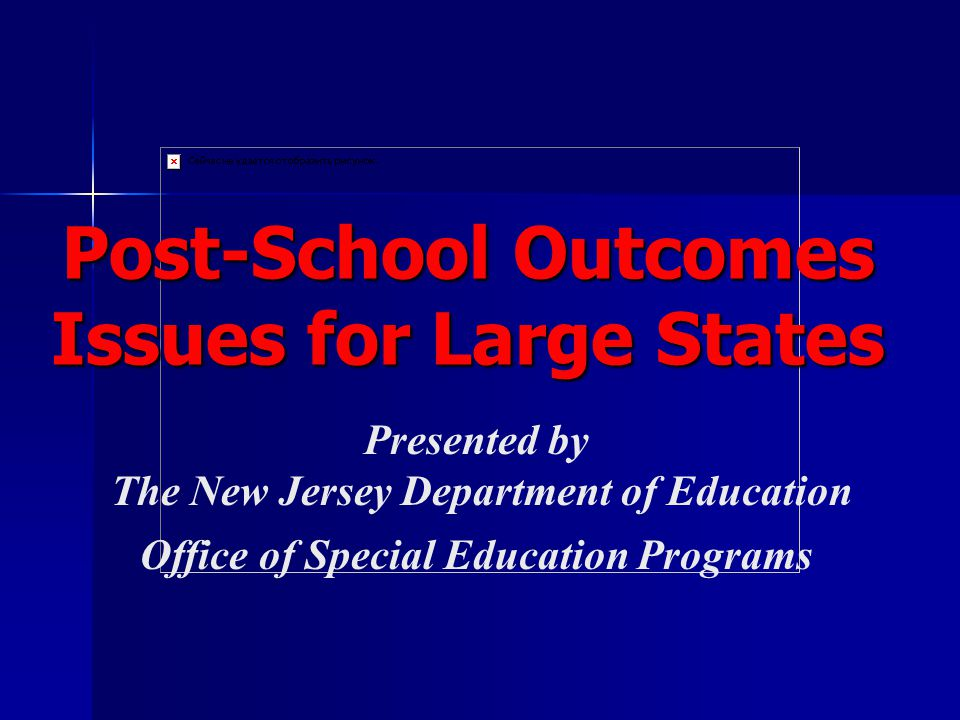 Presented by The New Jersey Department of Education Office of Special Education Programs Post-School Outcomes Issues for Large States