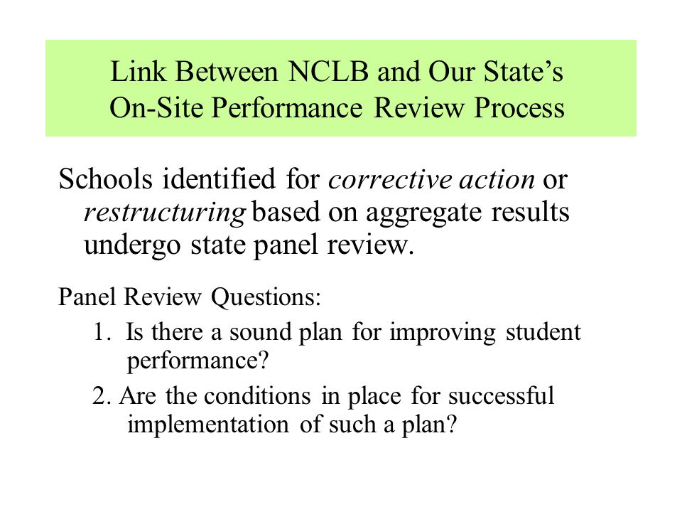 Link Between NCLB and Our State's On-Site Performance Review Process Schools identified for corrective action or restructuring based on aggregate resu