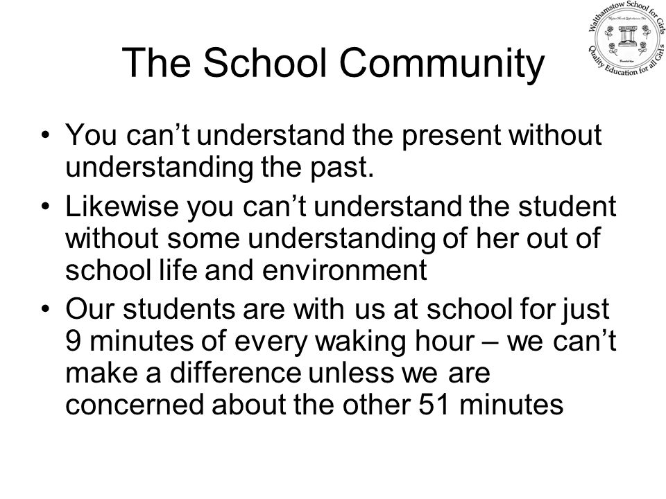 The School Community You can't understand the present without understanding the past.