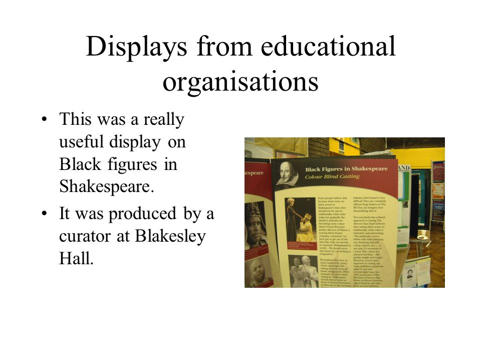 Displays from educational organisations This was a really useful display on Black figures in Shakespeare.