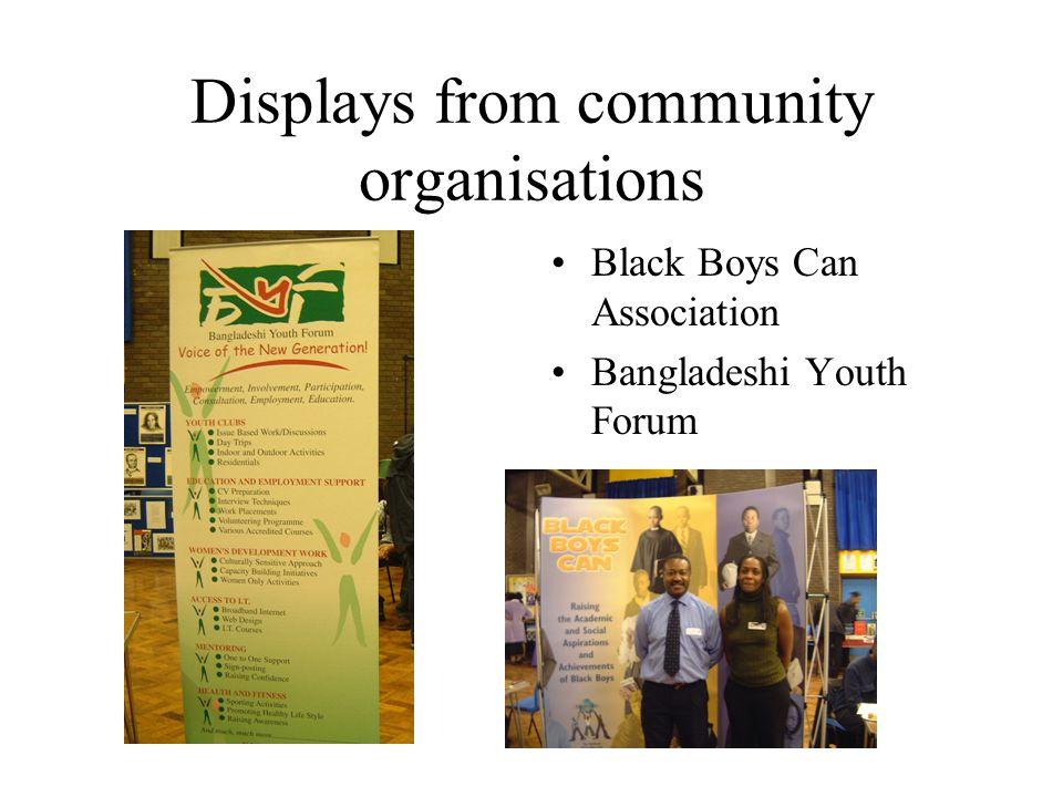 Displays from community organisations Black Boys Can Association Bangladeshi Youth Forum