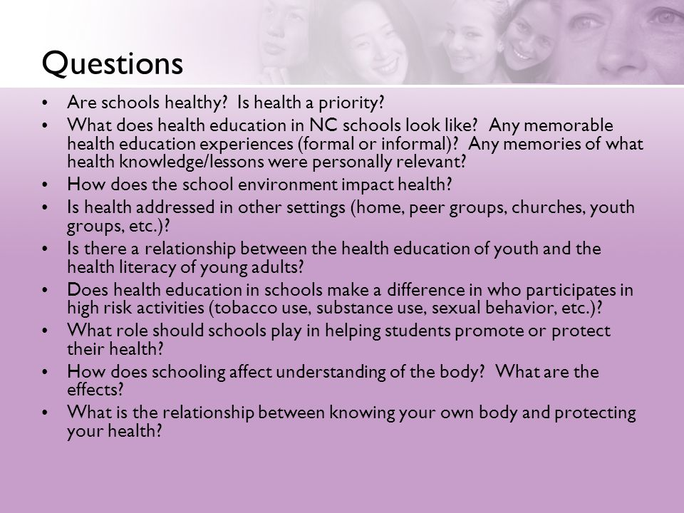 Questions Are schools healthy? Is health a priority? What does health education in NC schools look like? Any memorable health education experiences (f
