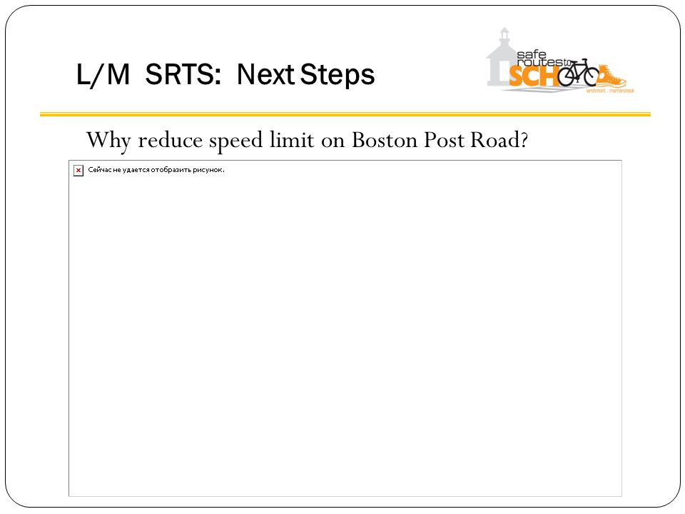 Why reduce speed limit on Boston Post Road? L/M SRTS: Next Steps