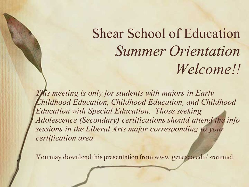 Shear School of Education Website www.geneseo.edu/education Look here to find information regarding Faculty & Staff Programs & Requirements Admissions Certification & Employment Field Experiences & Student Teaching Student Scholarships & Awards Student & Professional Organizations Student Handbooks News & Events Xerox Center for Multicultural Education