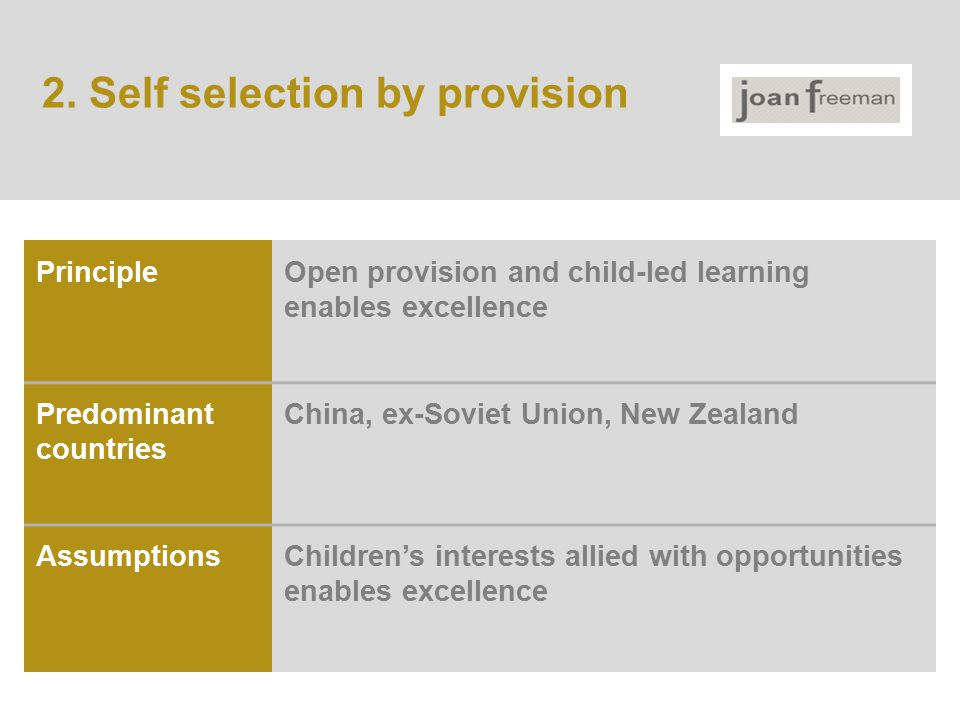 PrincipleOpen provision and child-led learning enables excellence Predominant countries China, ex-Soviet Union, New Zealand AssumptionsChildren's interests allied with opportunities enables excellence 2.