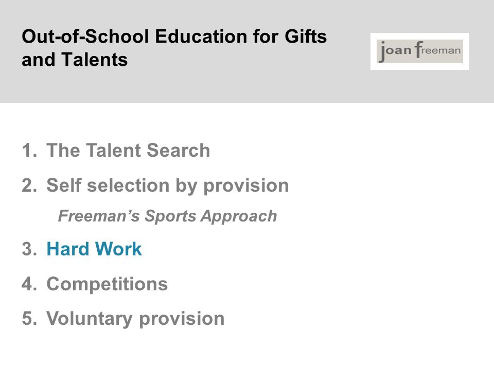 Out-of-School Education for Gifts and Talents 1.The Talent Search 2.Self selection by provision Freeman's Sports Approach 3.Hard Work 4.Competitions 5.Voluntary provision