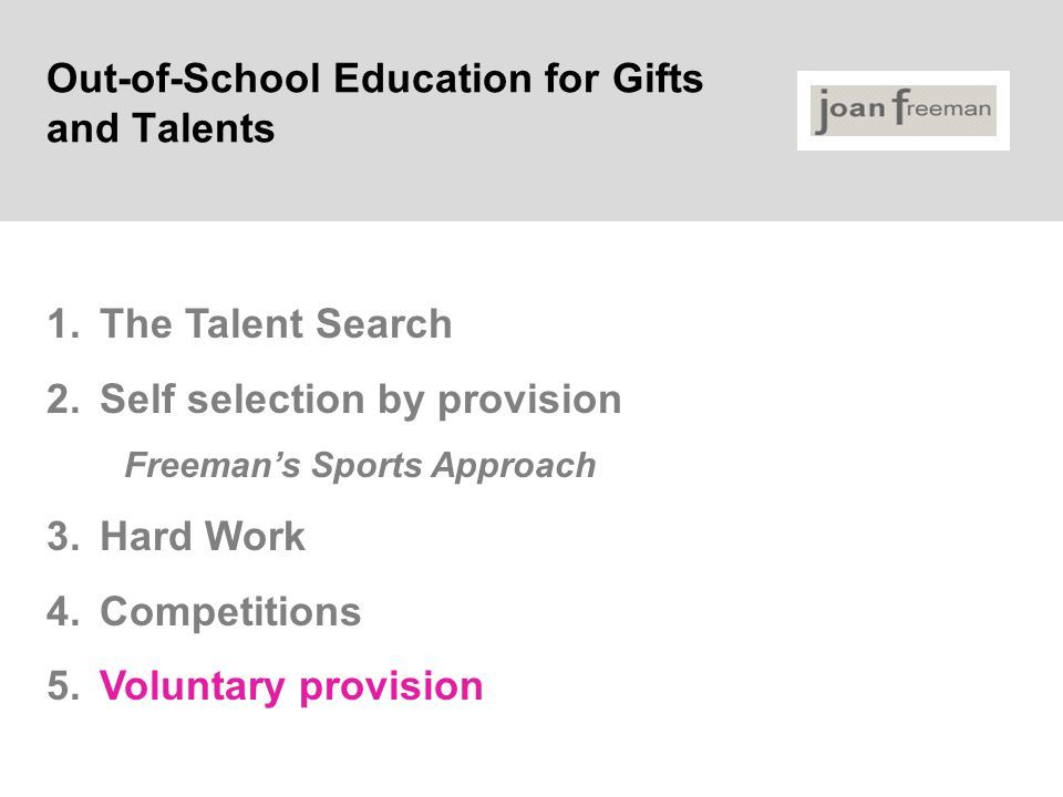 Out-of-School Education for Gifts and Talents 1.The Talent Search 2.Self selection by provision Freeman's Sports Approach 3.Hard Work 4.Competitions 5