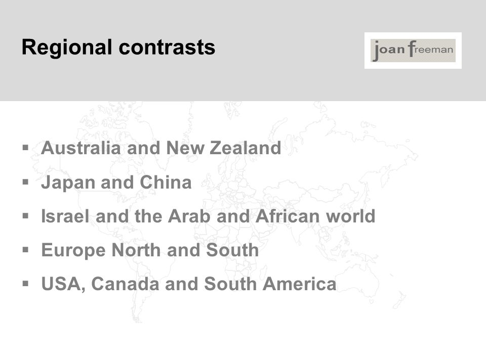 Regional contrasts  Australia and New Zealand  Japan and China  Israel and the Arab and African world  Europe North and South  USA, Canada and So