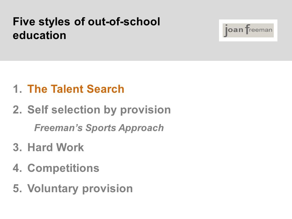 Five styles of out-of-school education 1.The Talent Search 2.Self selection by provision Freeman's Sports Approach 3.Hard Work 4.Competitions 5.Voluntary provision
