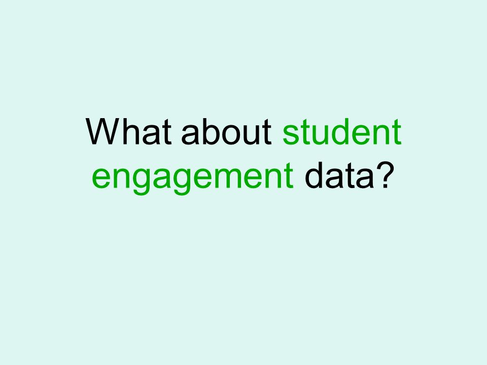 What about student engagement data