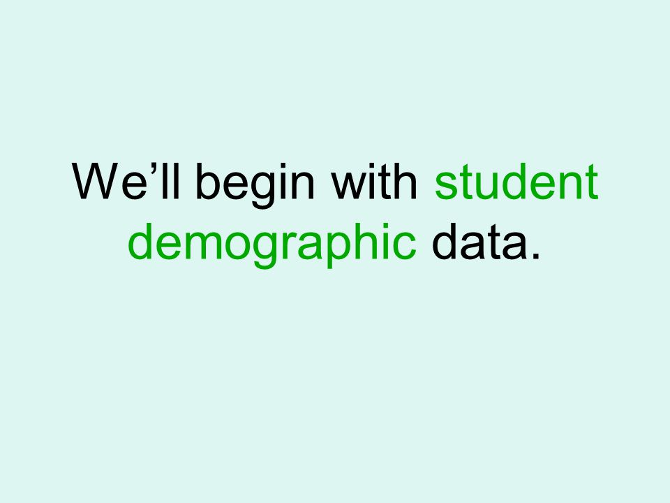 We'll begin with student demographic data.