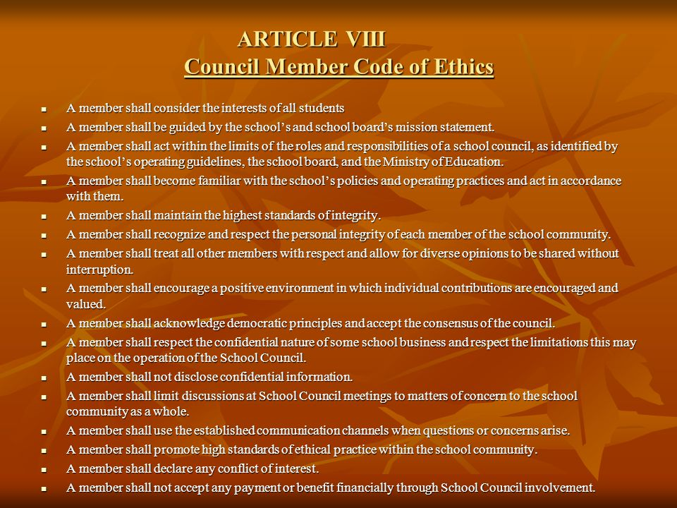ARTICLE VIII Council Member Code of Ethics A member shall consider the interests of all students A member shall consider the interests of all students A member shall be guided by the school's and school board's mission statement.