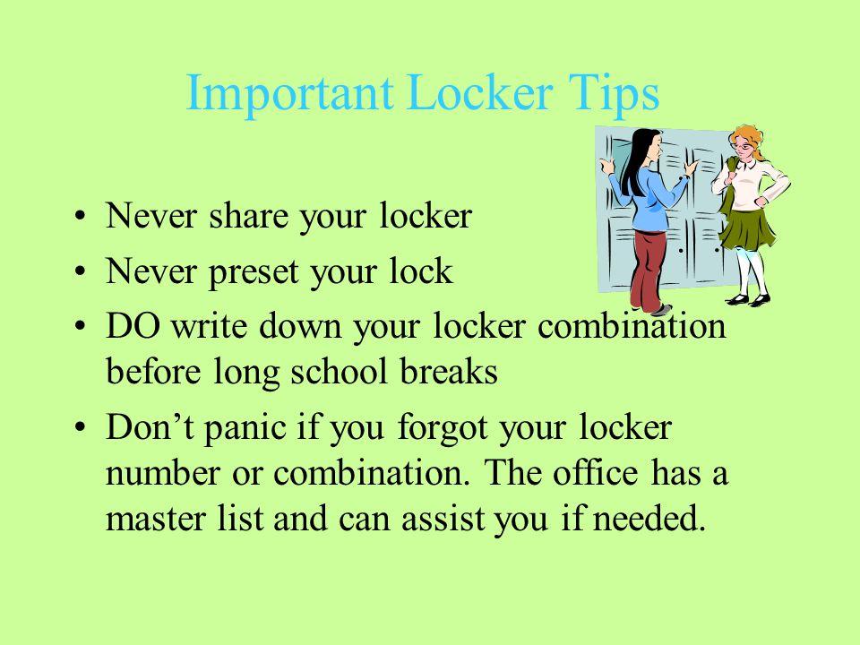 Important Locker Tips Never share your locker Never preset your lock DO write down your locker combination before long school breaks Don't panic if yo
