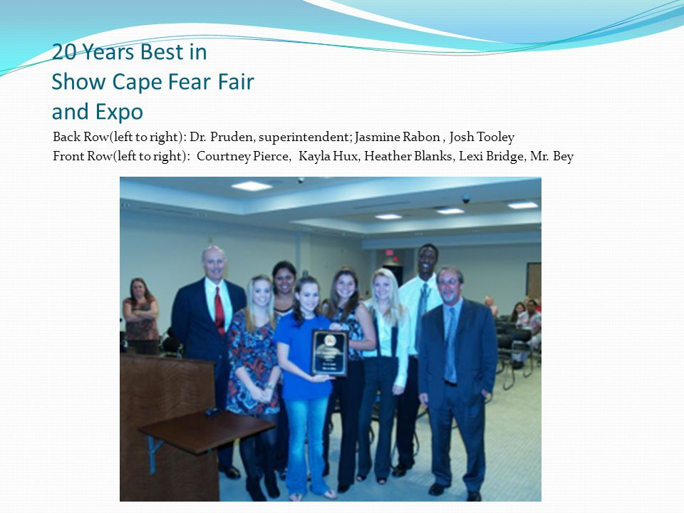 20 Years Best in Show Cape Fear Fair and Expo Back Row(left to right): Dr. Pruden, superintendent; Jasmine Rabon, Josh Tooley Front Row(left to right)