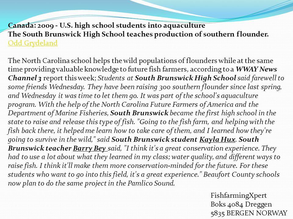 Canada: 2009 - U.S. high school students into aquaculture The South Brunswick High School teaches production of southern flounder. Odd Grydeland Odd G