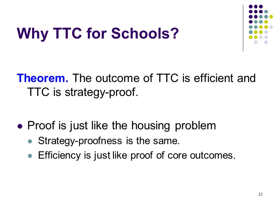 Why TTC for Schools. Theorem. The outcome of TTC is efficient and TTC is strategy-proof.