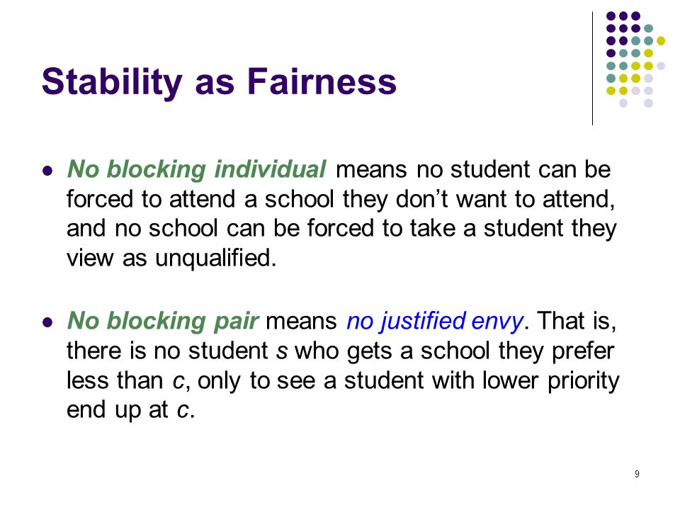 Stability as Fairness No blocking individual means no student can be forced to attend a school they don't want to attend, and no school can be forced to take a student they view as unqualified.