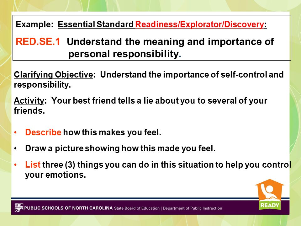 Example: Essential Standard Readiness/Explorator/Discovery: RED.SE.1 Understand the meaning and importance of personal responsibility.