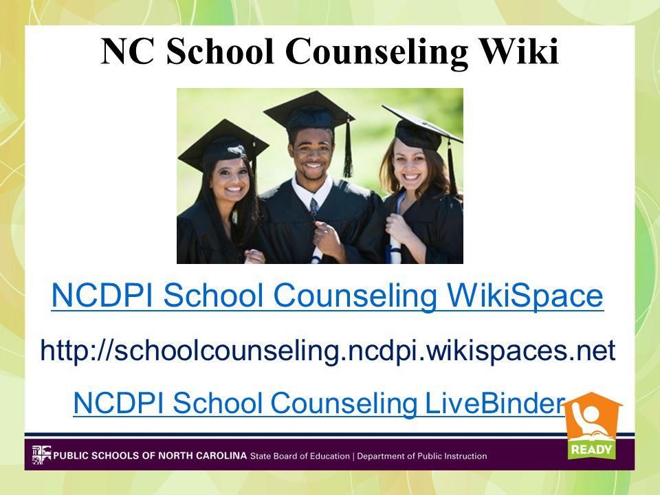 NC School Counseling Wiki NCDPI School Counseling WikiSpace http://schoolcounseling.ncdpi.wikispaces.net NCDPI School Counseling LiveBinder