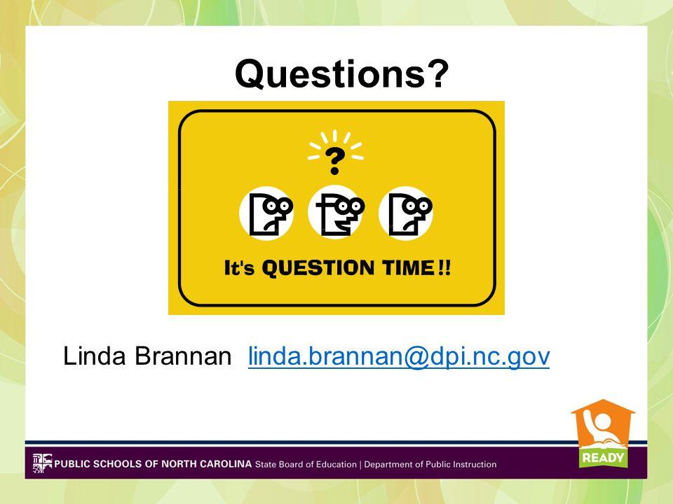 Questions? Linda Brannan linda.brannan@dpi.nc.govlinda.brannan@dpi.nc.gov
