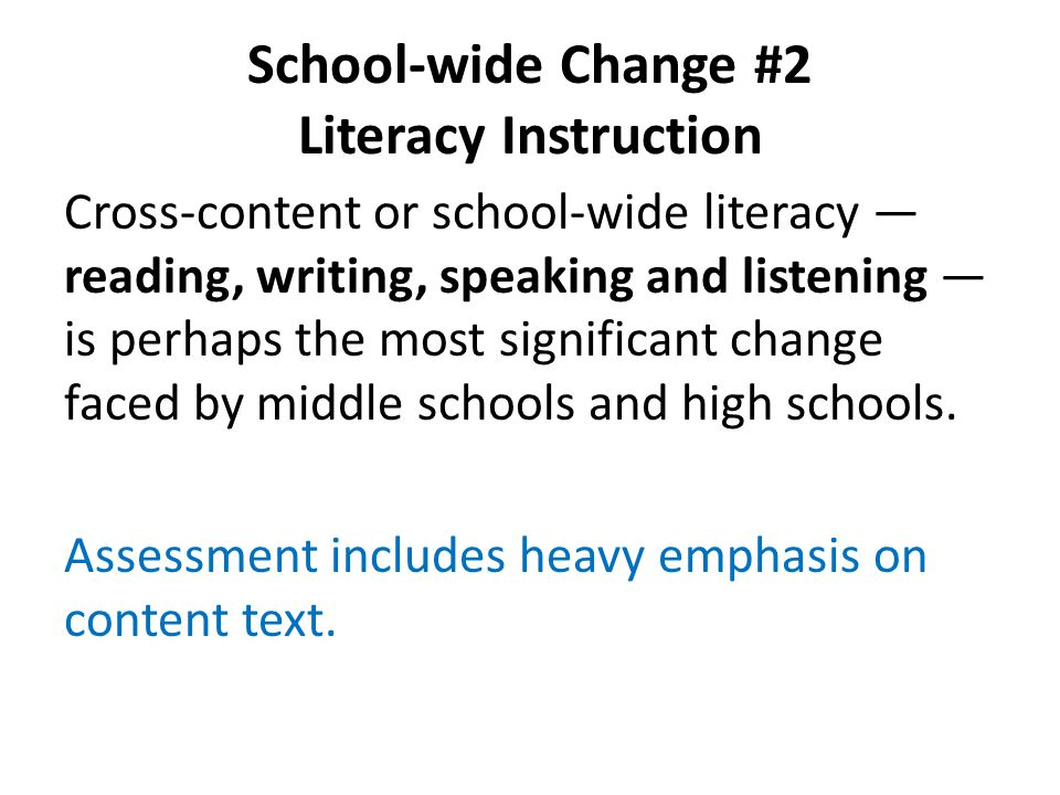School-wide Change #2 Literacy Instruction Cross-content or school-wide literacy — reading, writing, speaking and listening — is perhaps the most sign