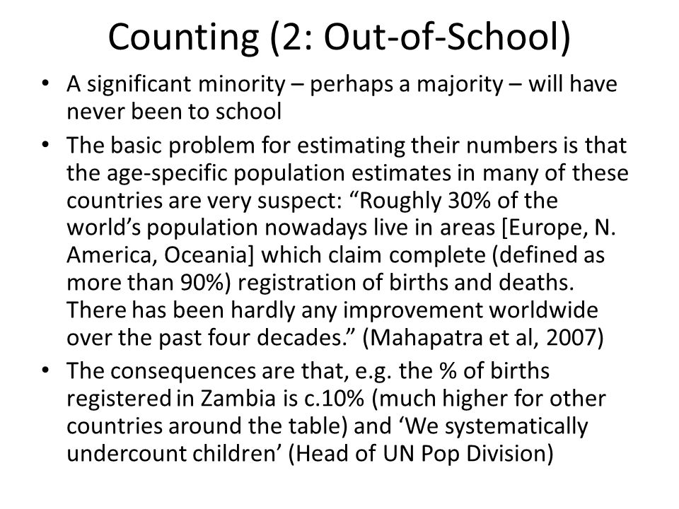 Counting (2: Out-of-School) A significant minority – perhaps a majority – will have never been to school The basic problem for estimating their number