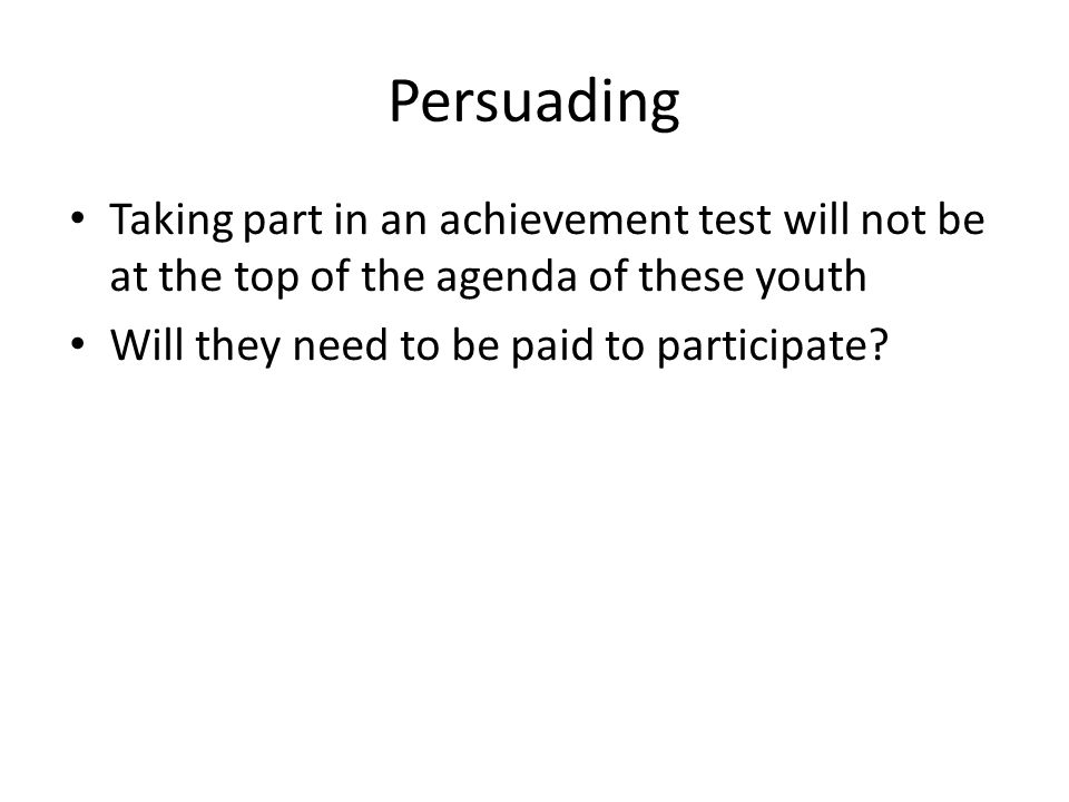 Persuading Taking part in an achievement test will not be at the top of the agenda of these youth Will they need to be paid to participate?