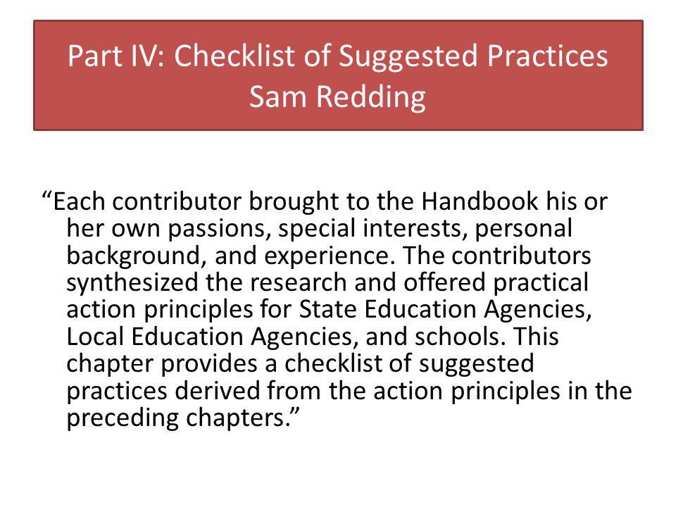 Part IV: Checklist of Suggested Practices Sam Redding Each contributor brought to the Handbook his or her own passions, special interests, personal background, and experience.