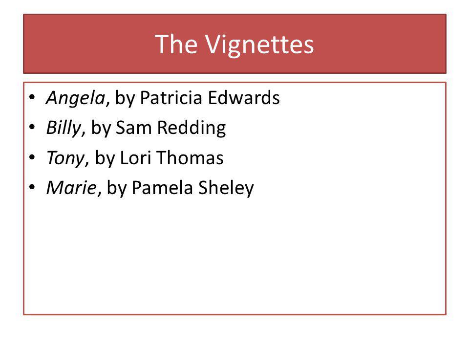 The Vignettes Angela, by Patricia Edwards Billy, by Sam Redding Tony, by Lori Thomas Marie, by Pamela Sheley