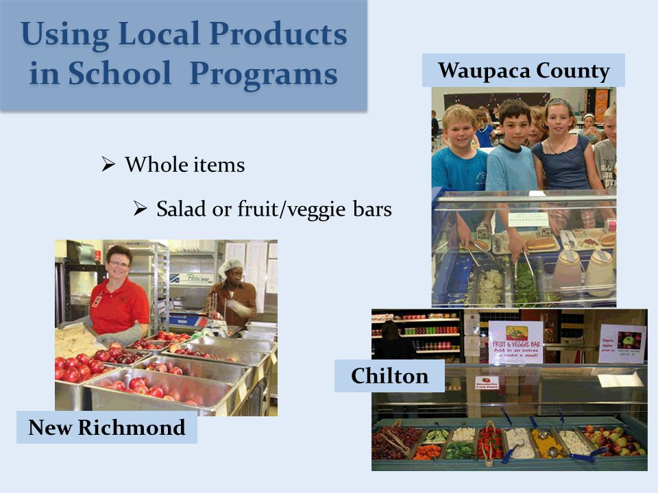  Salad or fruit/veggie bars  Whole items New Richmond Waupaca County Chilton Using Local Products in School Programs