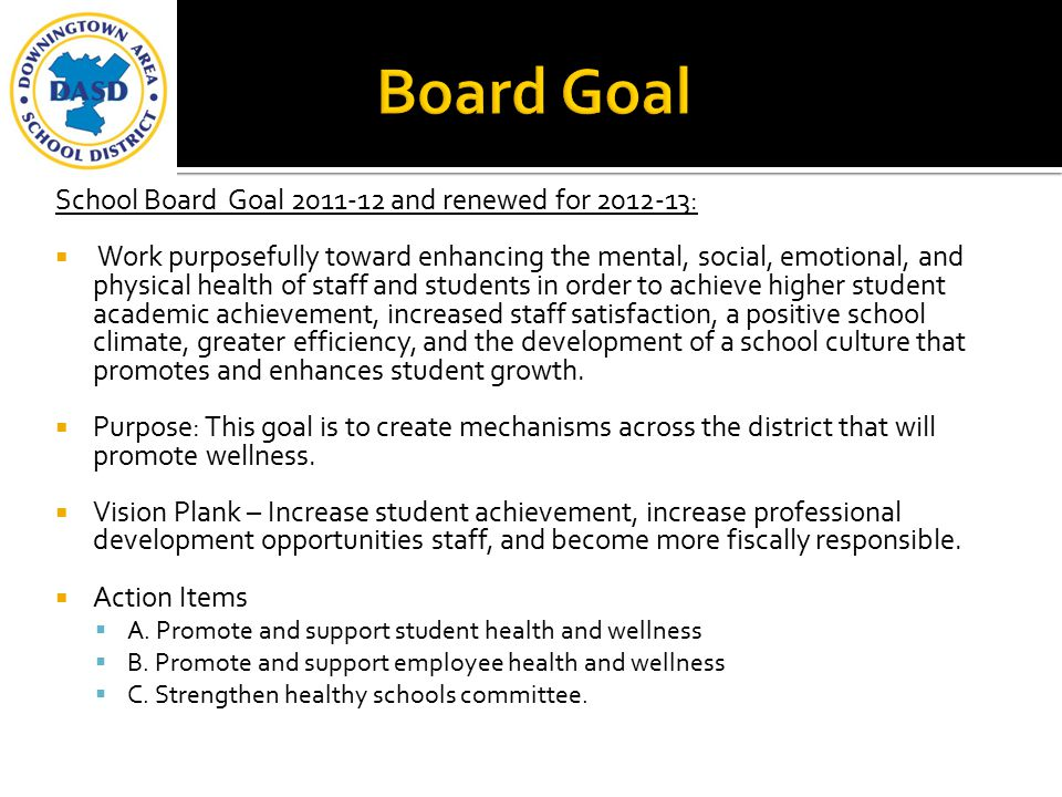School Board Goal 2011-12 and renewed for 2012-13:  Work purposefully toward enhancing the mental, social, emotional, and physical health of staff an