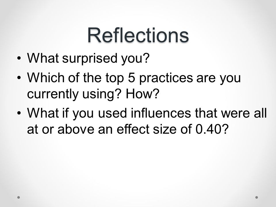 Reflections What surprised you? Which of the top 5 practices are you currently using? How? What if you used influences that were all at or above an ef
