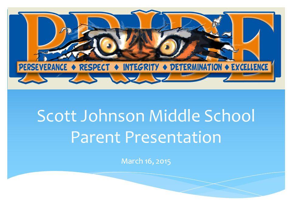 Scott Johnson Middle School Parent Presentation March 16, 2015