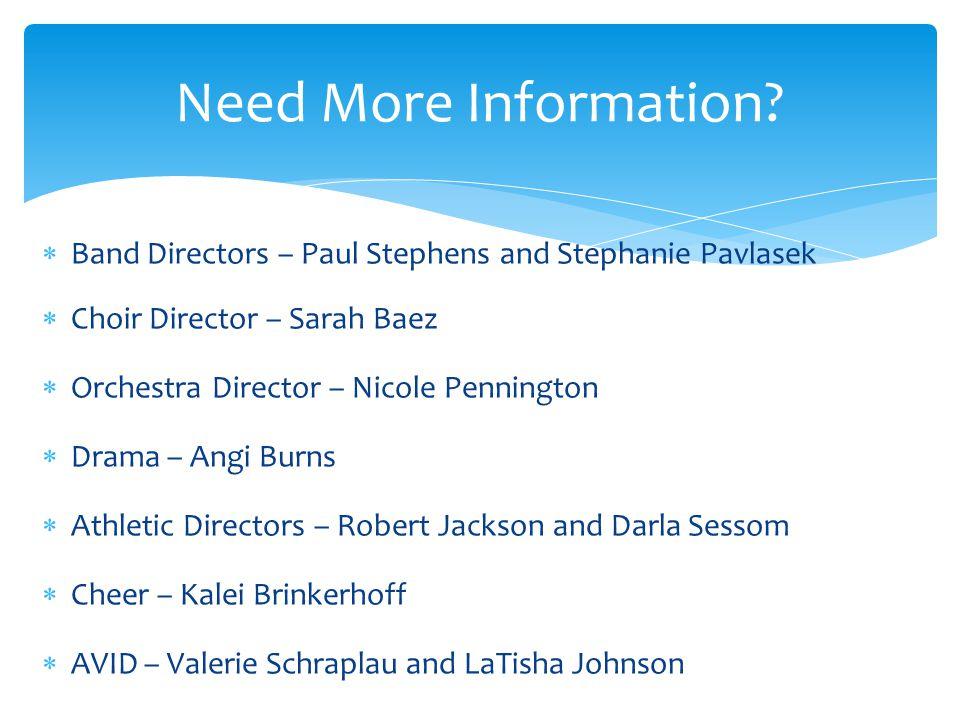  Band Directors – Paul Stephens and Stephanie Pavlasek  Choir Director – Sarah Baez  Orchestra Director – Nicole Pennington  Drama – Angi Burns 