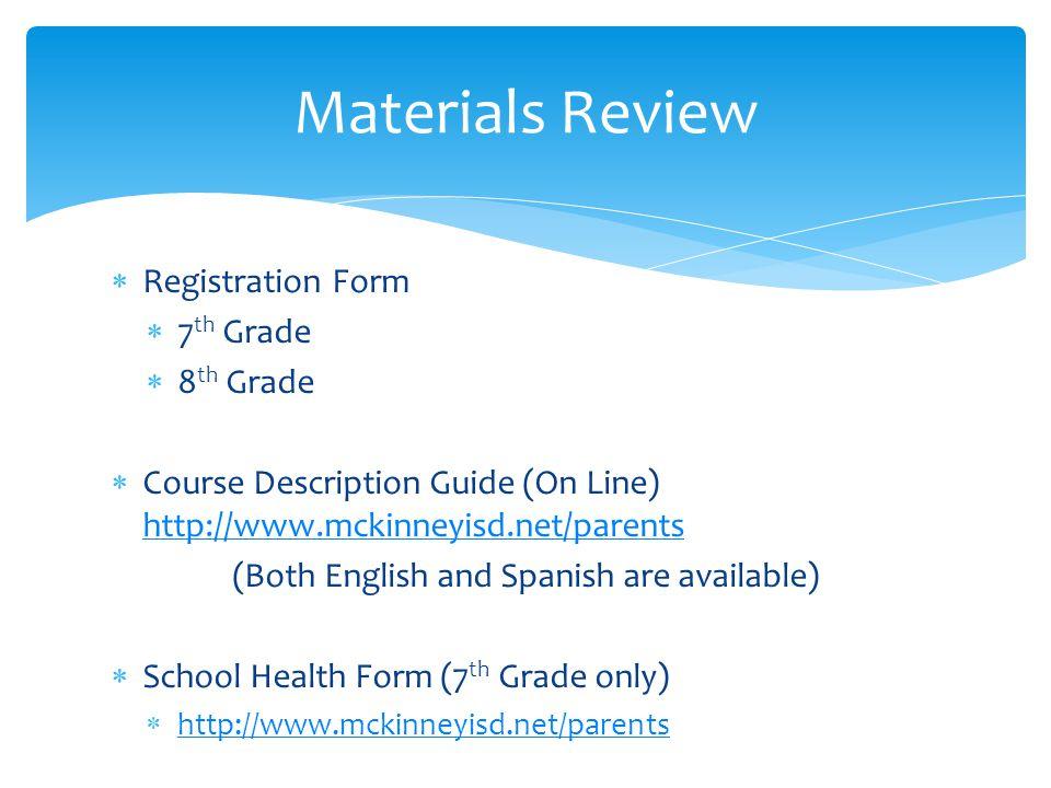  Registration Form  7 th Grade  8 th Grade  Course Description Guide (On Line) http://www.mckinneyisd.net/parents http://www.mckinneyisd.net/paren