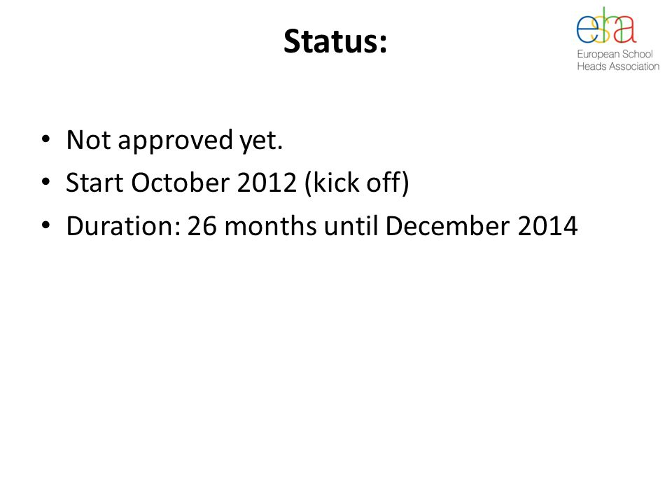 Status: Not approved yet. Start October 2012 (kick off) Duration: 26 months until December 2014