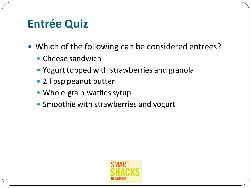 Entrée Quiz Which of the following can be considered entrees.
