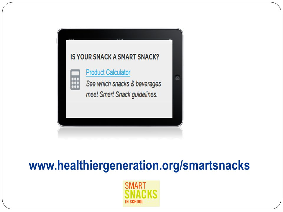 BROWSE RESOURCES AT www.healthiergeneration.org/smartsnacks