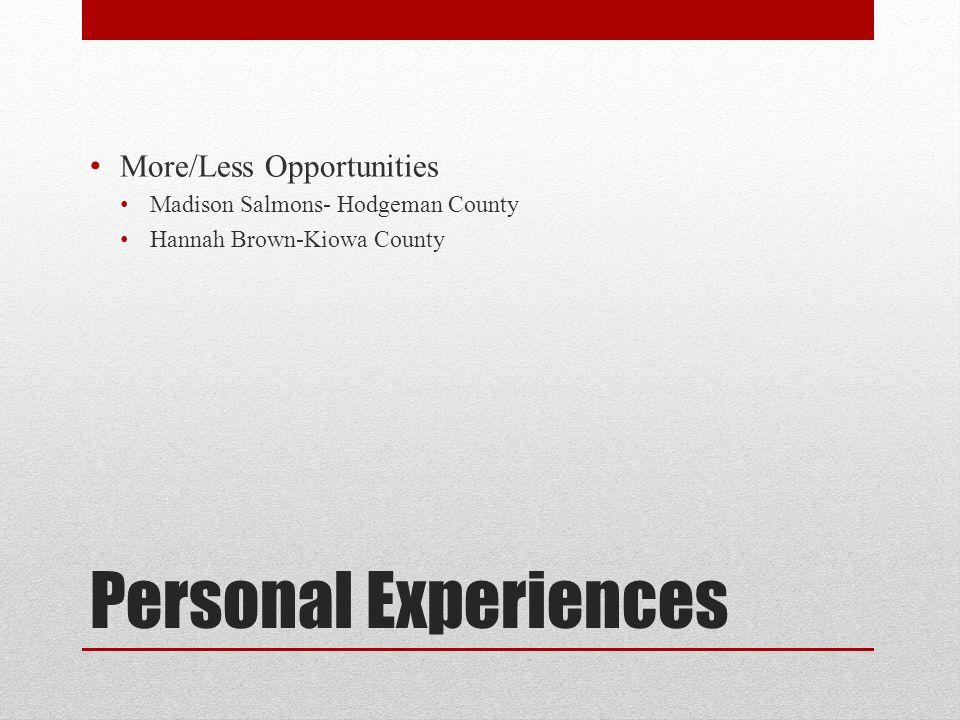 Personal Experiences More/Less Opportunities Madison Salmons- Hodgeman County Hannah Brown-Kiowa County