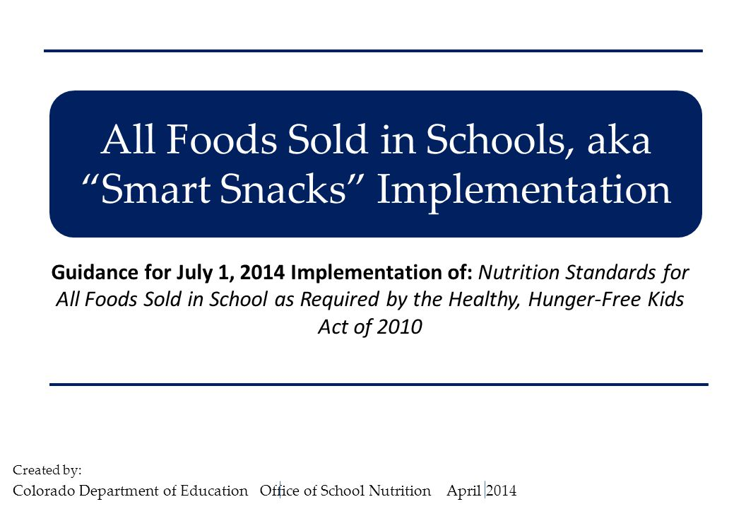 "All Foods Sold in Schools, aka ""Smart Snacks"" Implementation Guidance for July 1, 2014 Implementation of: Nutrition Standards for All Foods Sold in Sc"