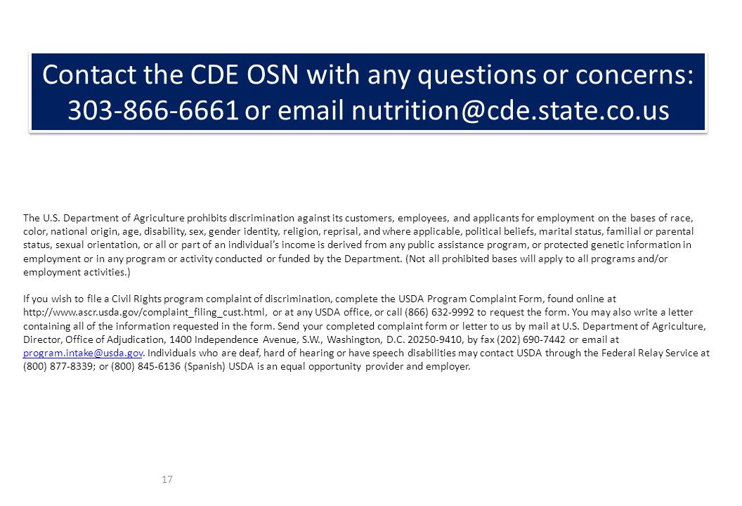 17 Contact the CDE OSN with any questions or concerns: or  The U.S.