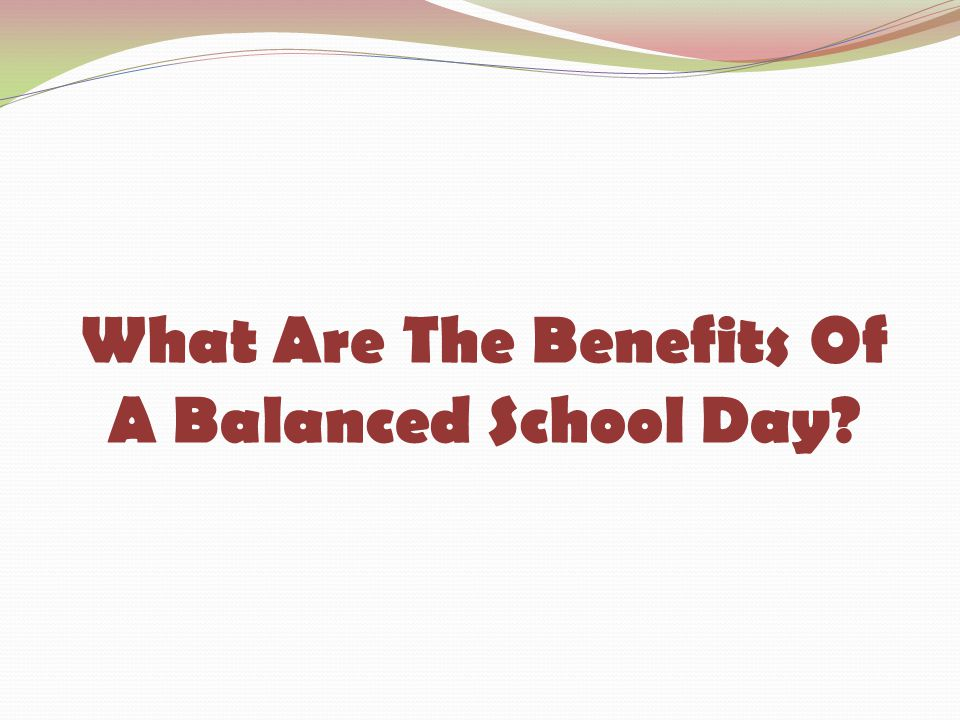 What Are The Benefits Of A Balanced School Day?